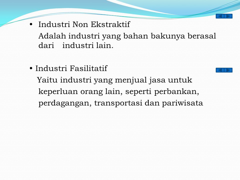  Industri Non Ekstraktif Adalah industri yang bahan bakunya berasal dari industri lain.