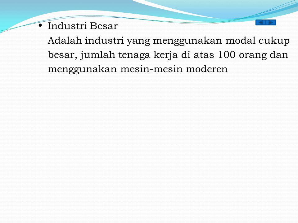  Industri Besar Adalah industri yang menggunakan modal cukup