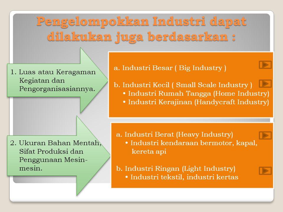 Pengelompokkan Industri dapat dilakukan juga berdasarkan :