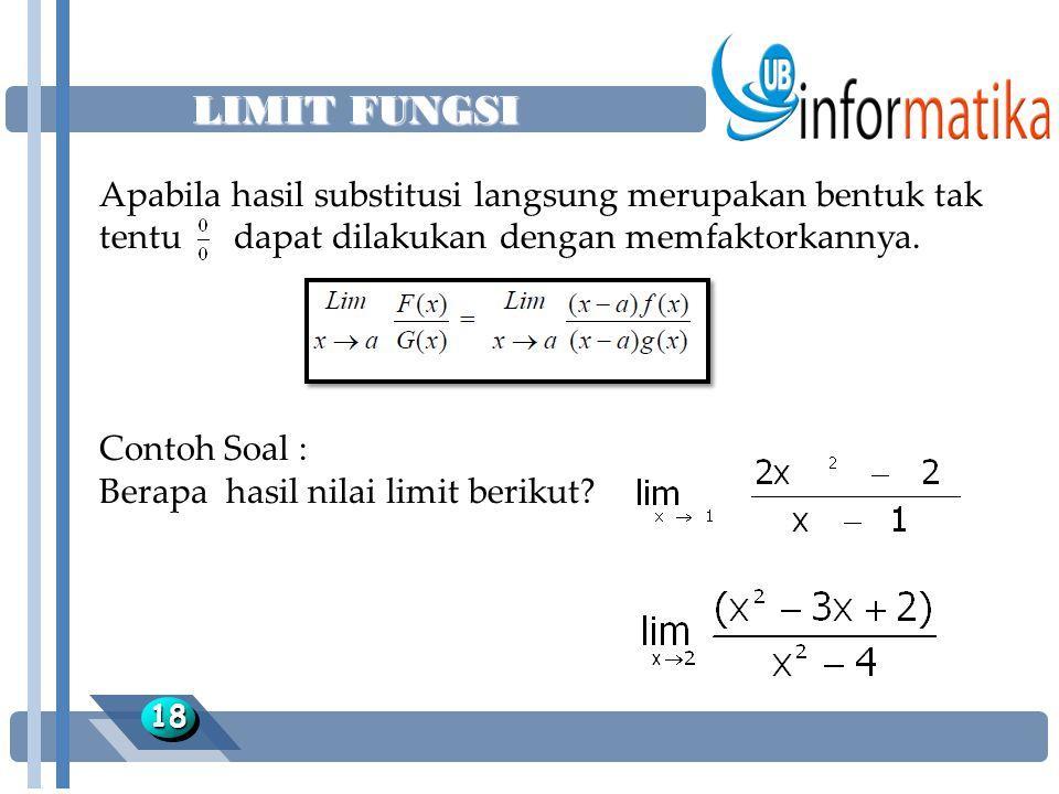 LIMIT FUNGSI Apabila hasil substitusi langsung merupakan bentuk tak tentu dapat dilakukan dengan memfaktorkannya.