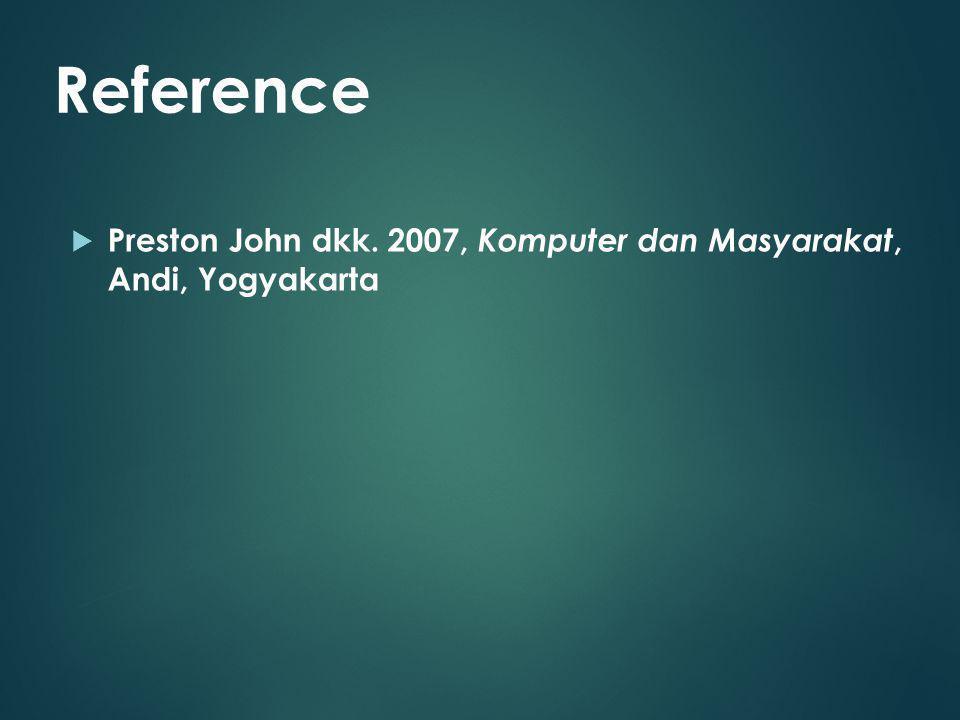 Reference Preston John dkk. 2007, Komputer dan Masyarakat, Andi, Yogyakarta