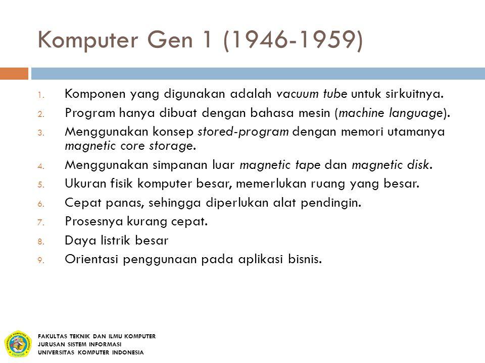 Komputer Gen 1 (1946-1959) Komponen yang digunakan adalah vacuum tube untuk sirkuitnya. Program hanya dibuat dengan bahasa mesin (machine language).