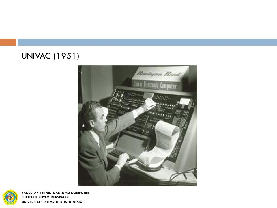 UNIVAC (1951) FAKULTAS TEKNIK DAN ILMU KOMPUTER