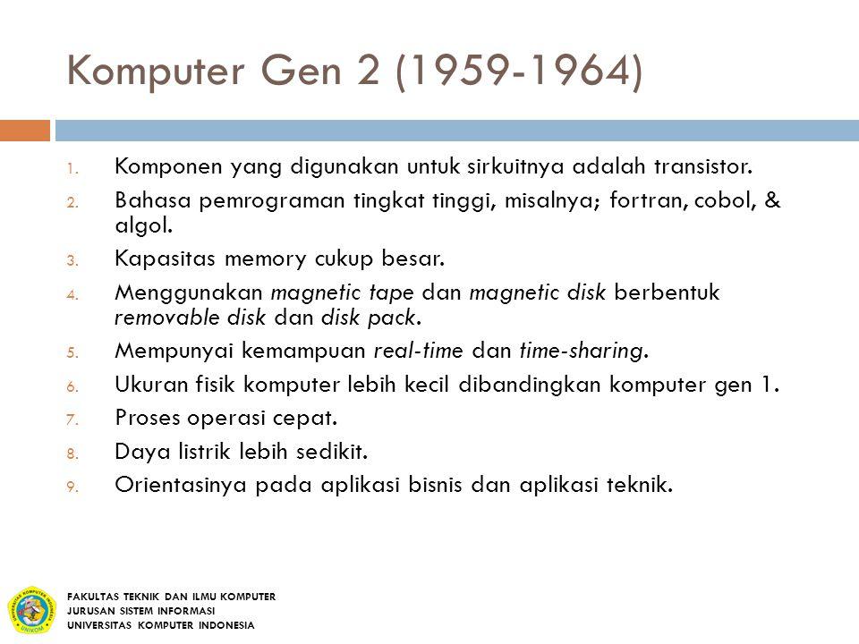 Komputer Gen 2 (1959-1964) Komponen yang digunakan untuk sirkuitnya adalah transistor.