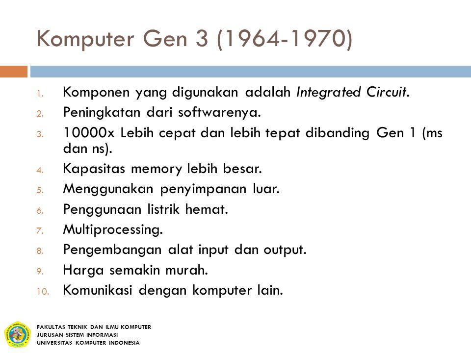 Komputer Gen 3 (1964-1970) Komponen yang digunakan adalah Integrated Circuit. Peningkatan dari softwarenya.