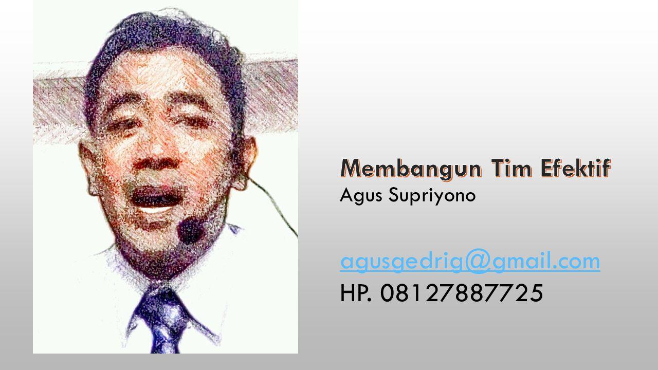 Membangun Tim Efektif agusgedrig@gmail.com HP. 08127887725