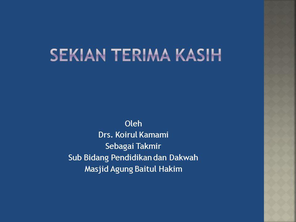 Sekian terima kasih Oleh Drs. Koirul Kamami Sebagai Takmir