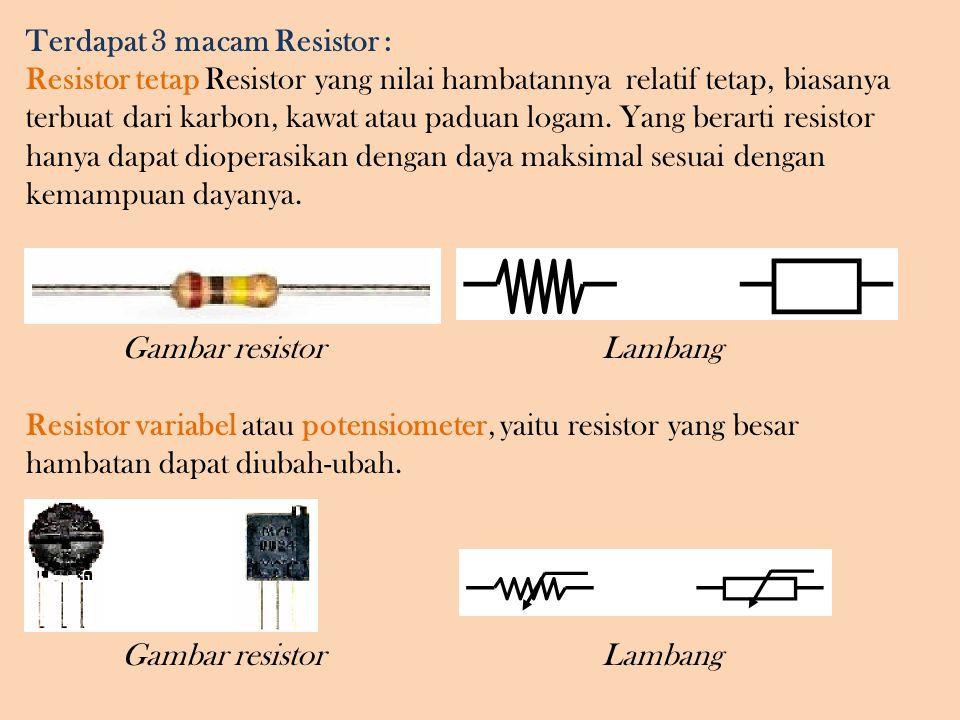 Terdapat 3 macam Resistor :