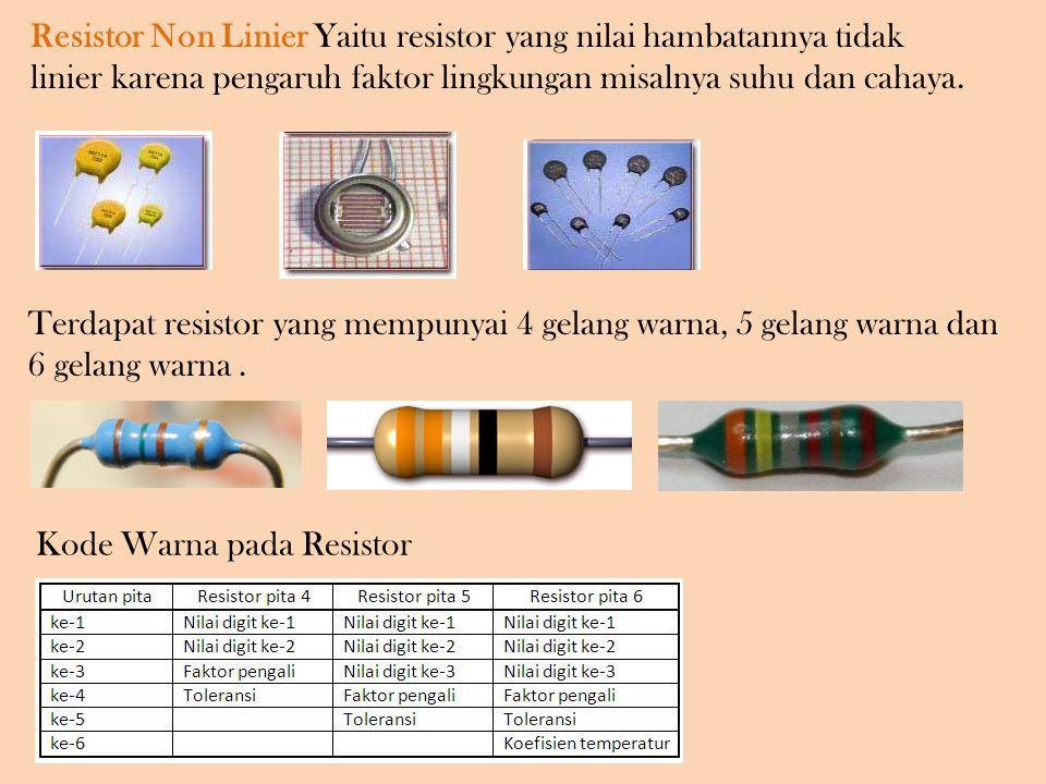 Resistor Non Linier Yaitu resistor yang nilai hambatannya tidak linier karena pengaruh faktor lingkungan misalnya suhu dan cahaya.