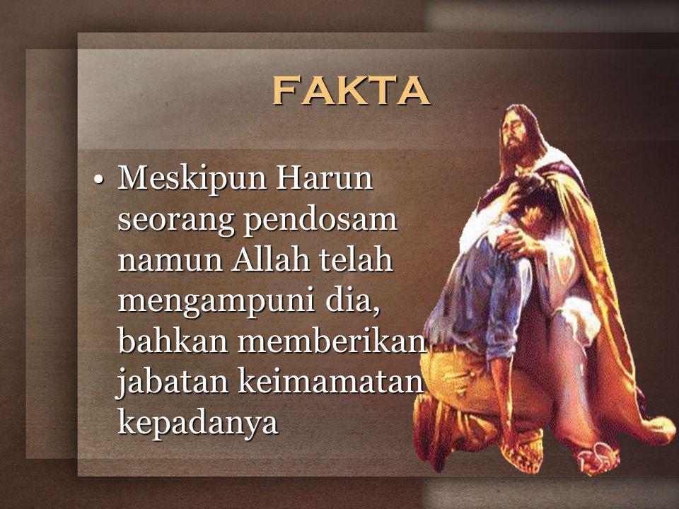 FAKTA Meskipun Harun seorang pendosam namun Allah telah mengampuni dia, bahkan memberikan jabatan keimamatan kepadanya.