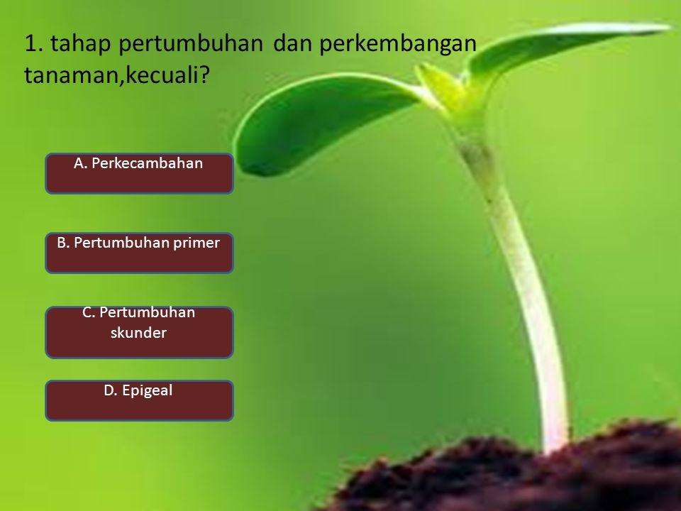 1. tahap pertumbuhan dan perkembangan tanaman,kecuali