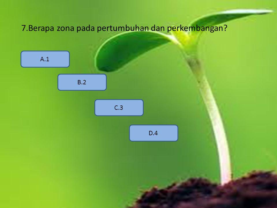 7.Berapa zona pada pertumbuhan dan perkembangan