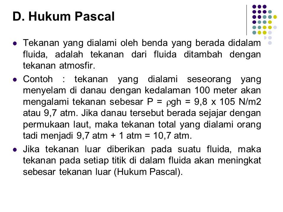 D. Hukum Pascal Tekanan yang dialami oleh benda yang berada didalam fluida, adalah tekanan dari fluida ditambah dengan tekanan atmosfir.