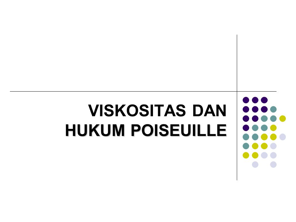 VISKOSITAS DAN HUKUM POISEUILLE