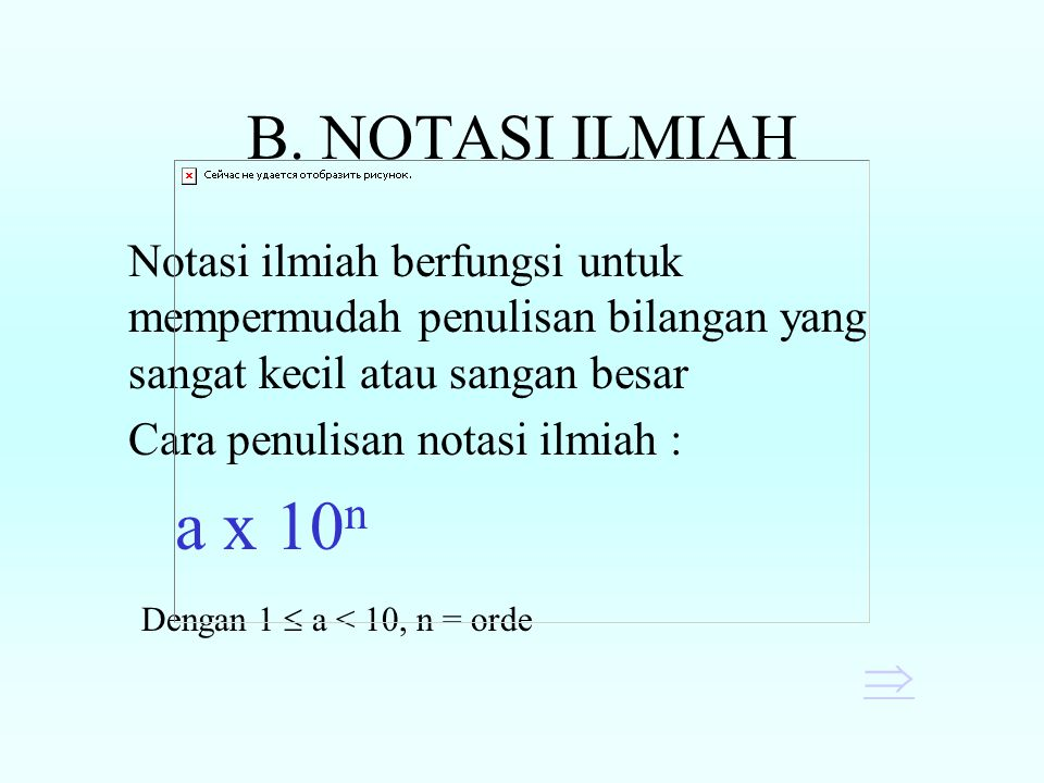 B. NOTASI ILMIAH Notasi ilmiah berfungsi untuk mempermudah penulisan bilangan yang sangat kecil atau sangan besar.