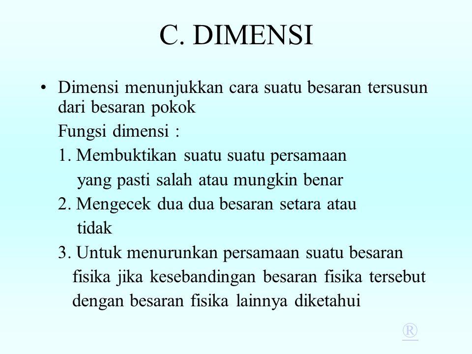 C. DIMENSI Dimensi menunjukkan cara suatu besaran tersusun dari besaran pokok. Fungsi dimensi : 1. Membuktikan suatu suatu persamaan.