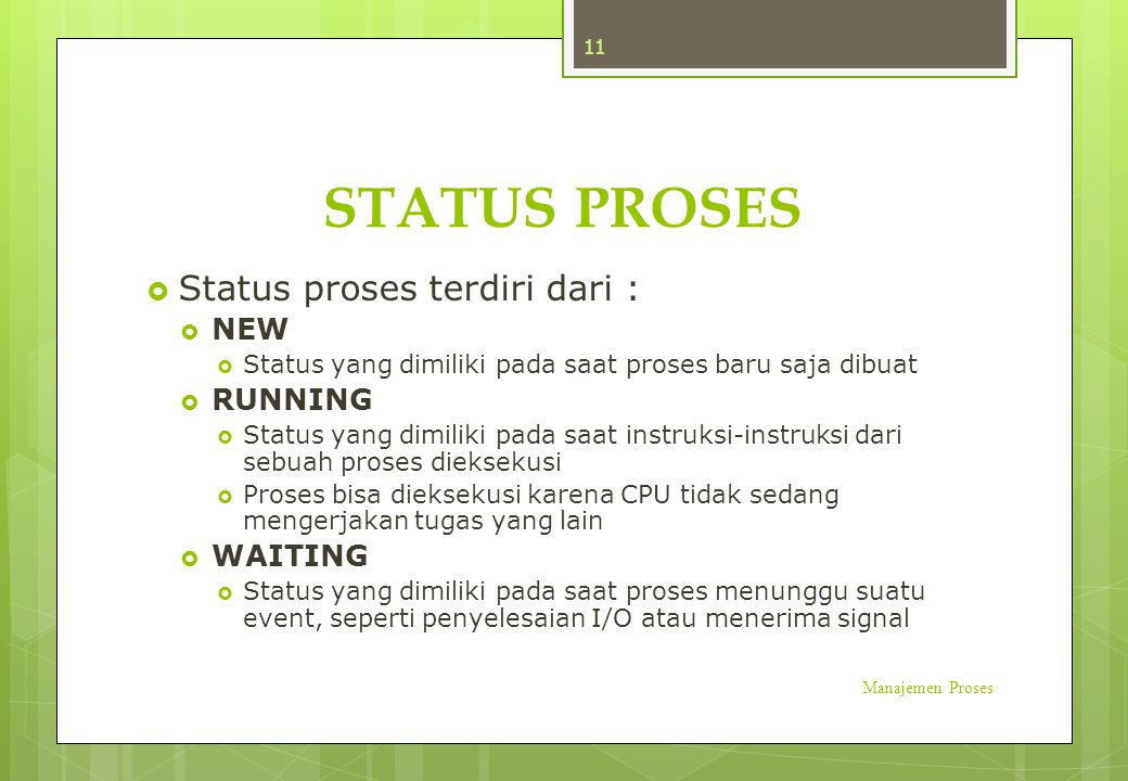STATUS PROSES Status proses terdiri dari : NEW RUNNING WAITING