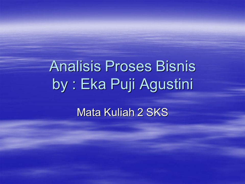 Analisis Proses Bisnis by : Eka Puji Agustini
