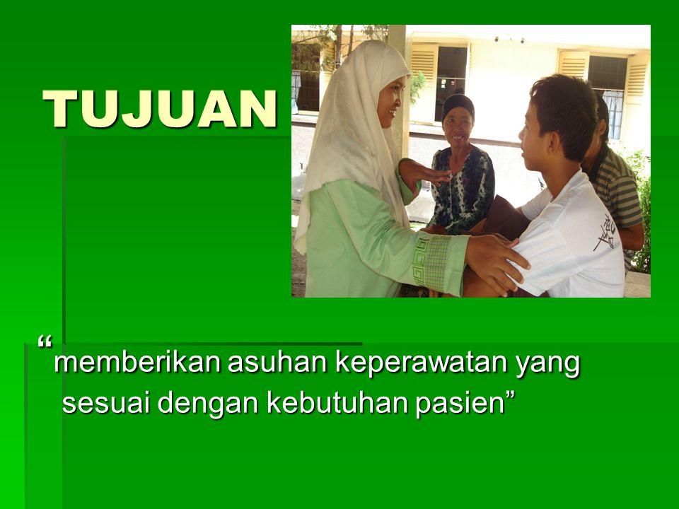 TUJUAN memberikan asuhan keperawatan yang sesuai dengan kebutuhan pasien