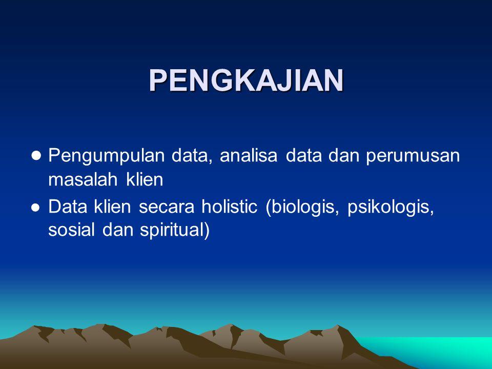 PENGKAJIAN ● Pengumpulan data, analisa data dan perumusan masalah klien.