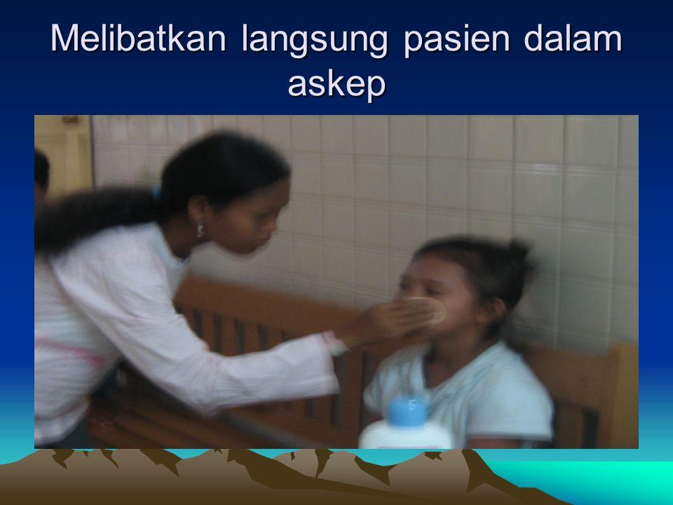 Melibatkan langsung pasien dalam askep