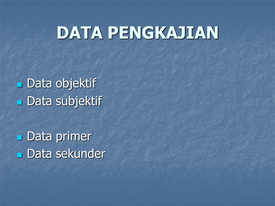 DATA PENGKAJIAN Data objektif Data subjektif Data primer Data sekunder