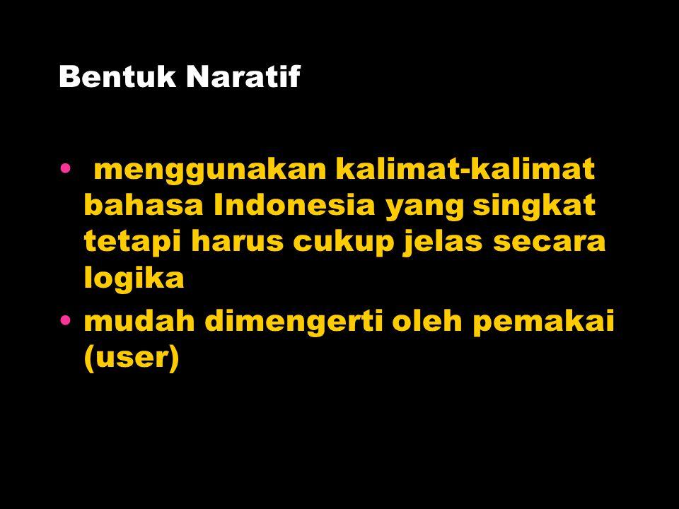 Bentuk Naratif menggunakan kalimat-kalimat bahasa Indonesia yang singkat tetapi harus cukup jelas secara logika.