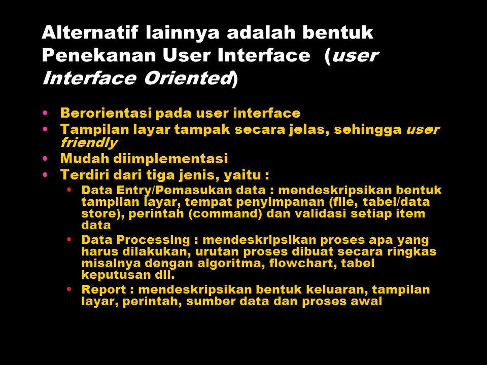 Alternatif lainnya adalah bentuk Penekanan User Interface (user Interface Oriented)
