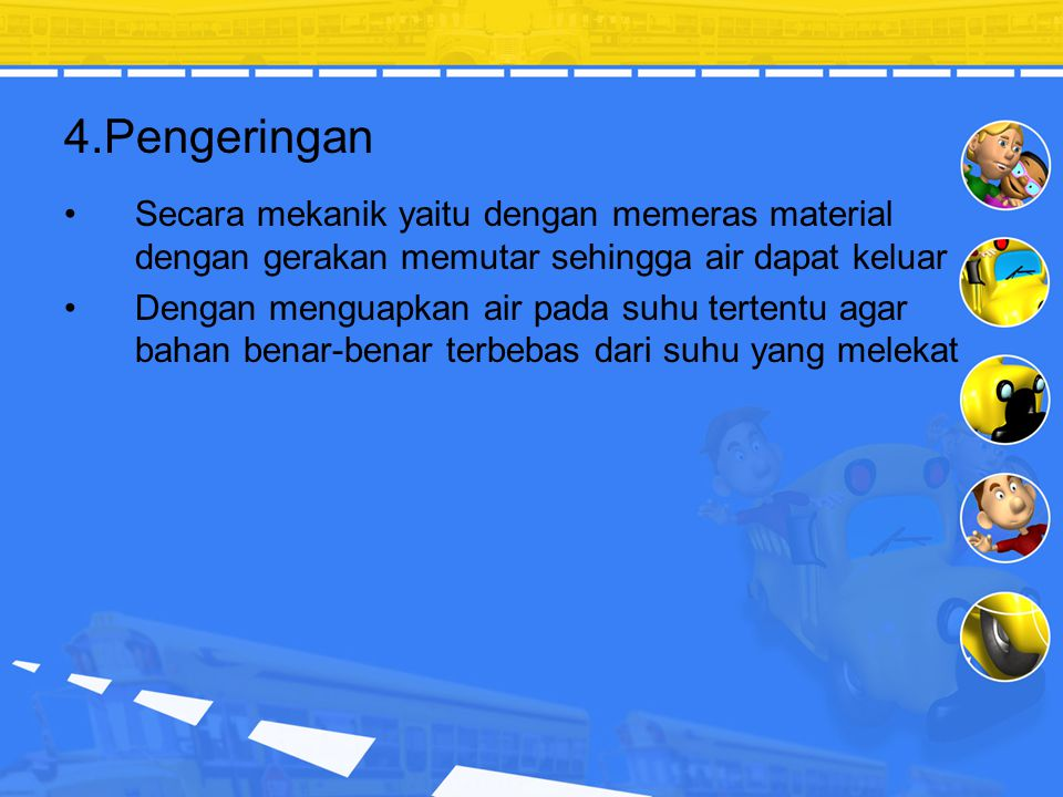 4.Pengeringan Secara mekanik yaitu dengan memeras material dengan gerakan memutar sehingga air dapat keluar.