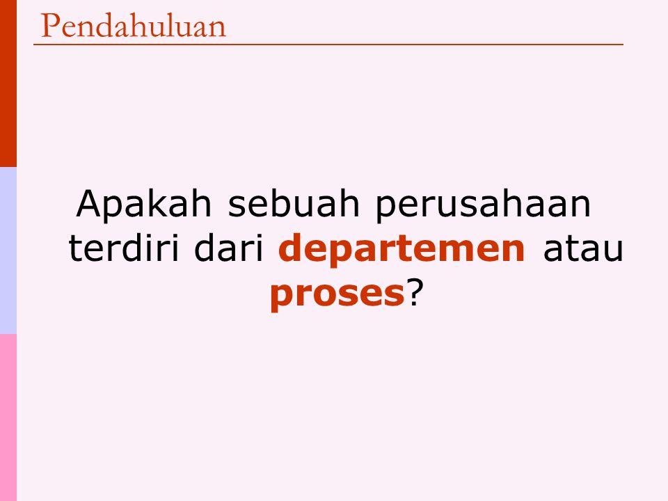 Apakah sebuah perusahaan terdiri dari departemen atau proses