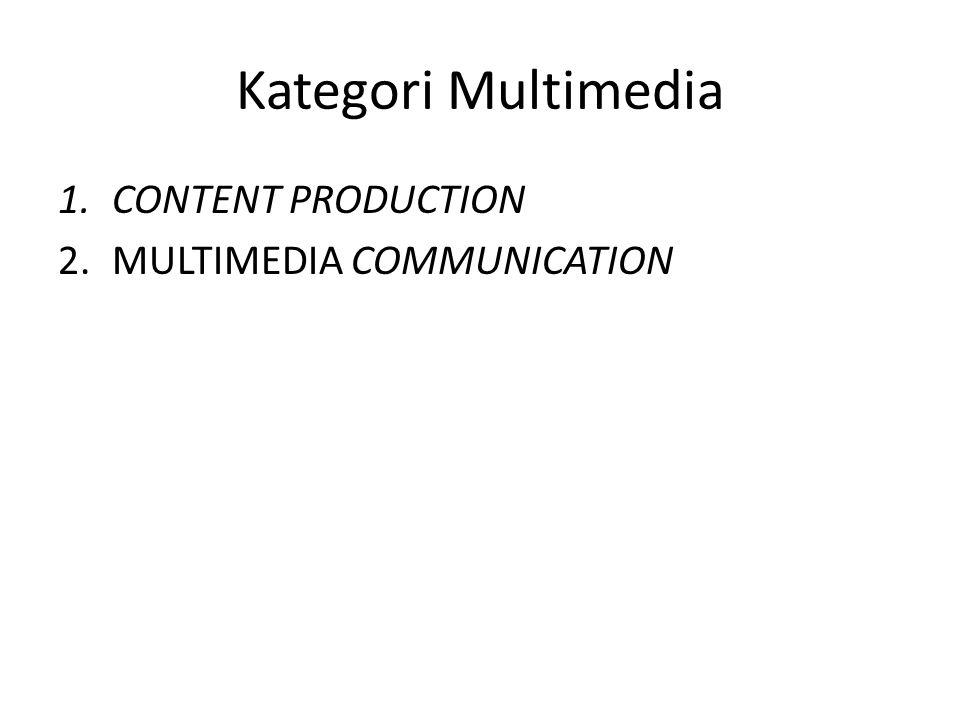 Kategori Multimedia CONTENT PRODUCTION MULTIMEDIA COMMUNICATION