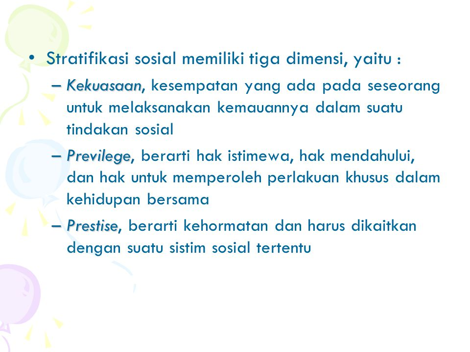 Stratifikasi sosial memiliki tiga dimensi, yaitu :