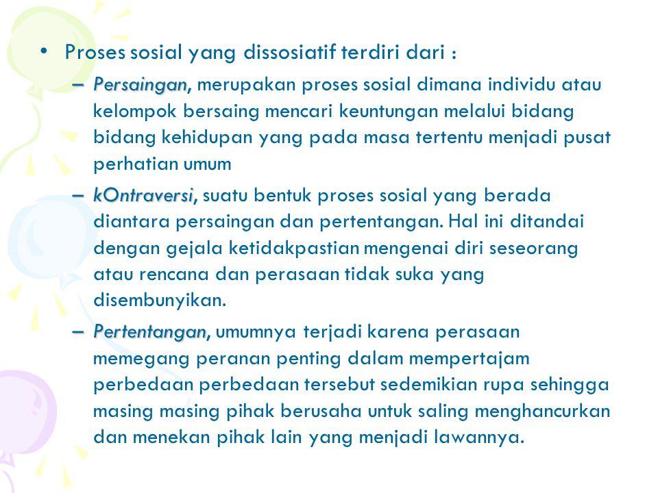 Proses sosial yang dissosiatif terdiri dari :