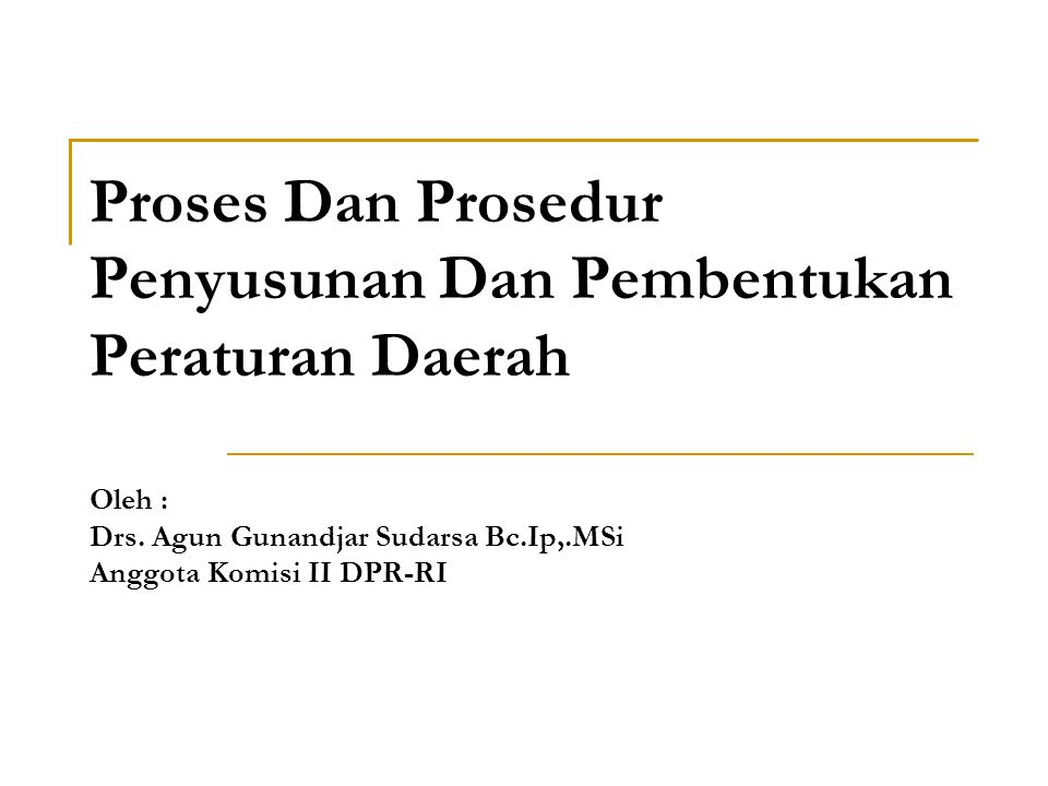 Proses Dan Prosedur Penyusunan Dan Pembentukan Peraturan Daerah Oleh : Drs.