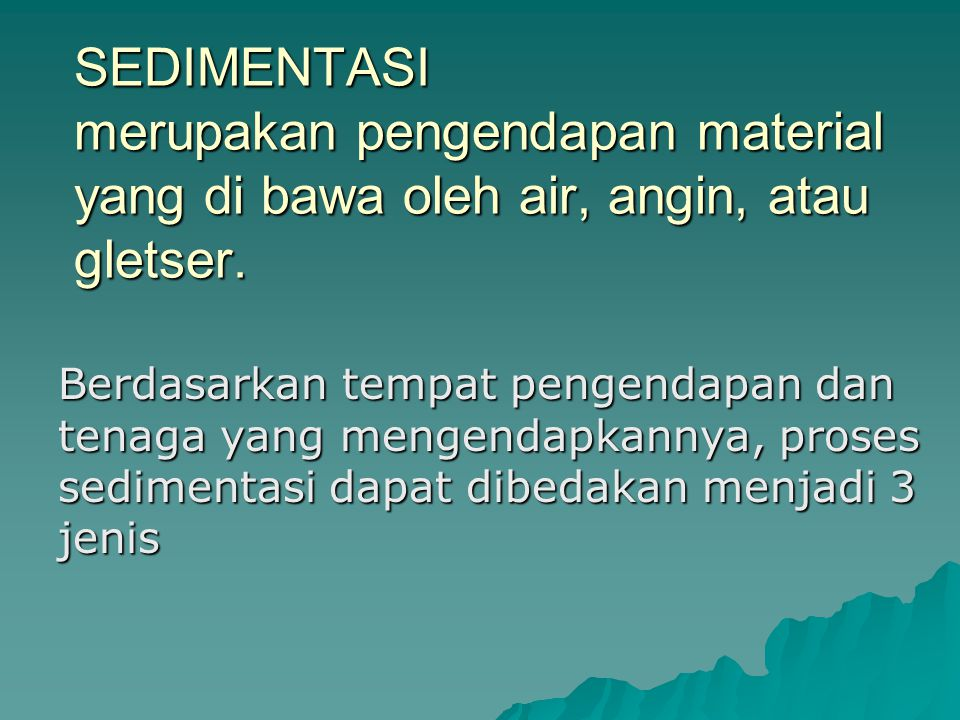SEDIMENTASI merupakan pengendapan material yang di bawa oleh air, angin, atau gletser.
