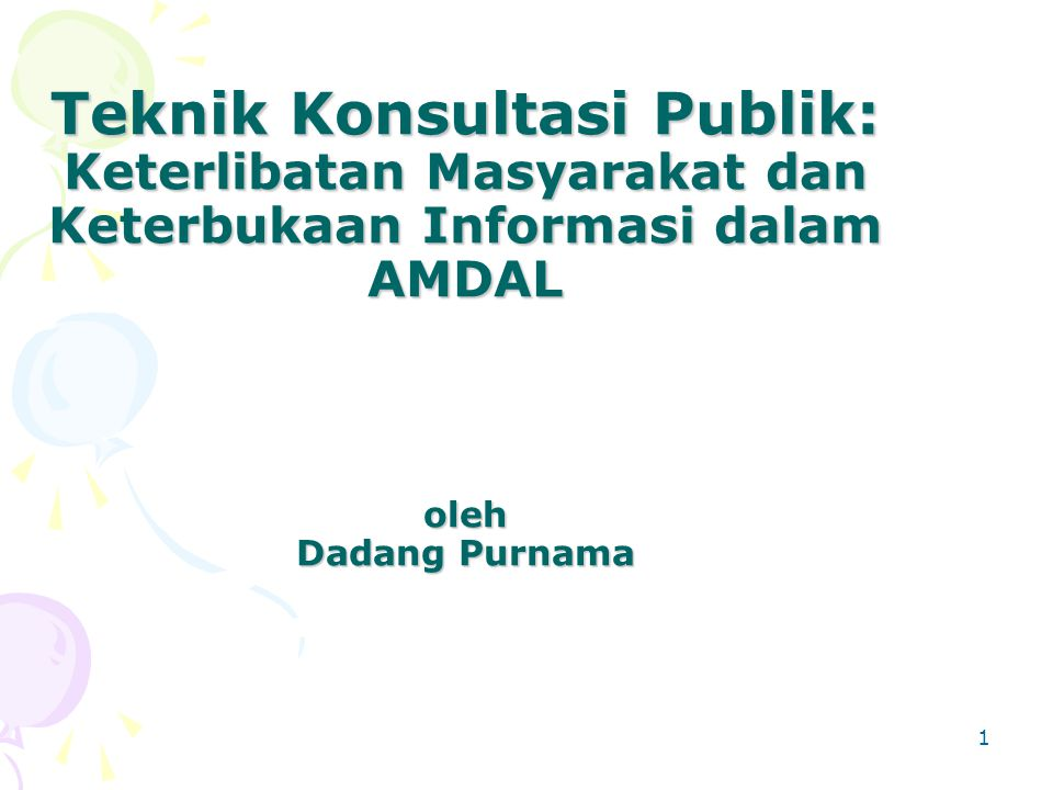 Teknik Konsultasi Publik: Keterlibatan Masyarakat dan Keterbukaan Informasi dalam AMDAL oleh Dadang Purnama