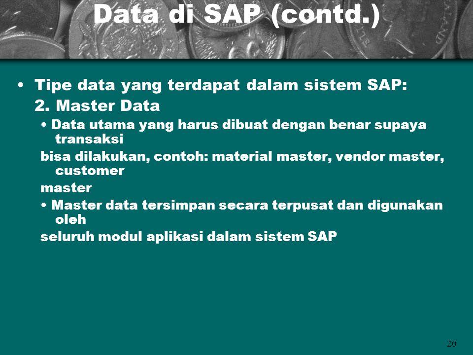 Data di SAP (contd.) Tipe data yang terdapat dalam sistem SAP: