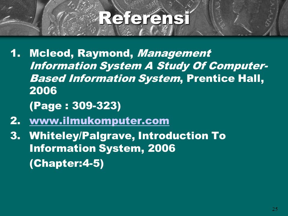 Referensi Mcleod, Raymond, Management Information System A Study Of Computer-Based Information System, Prentice Hall, 2006.