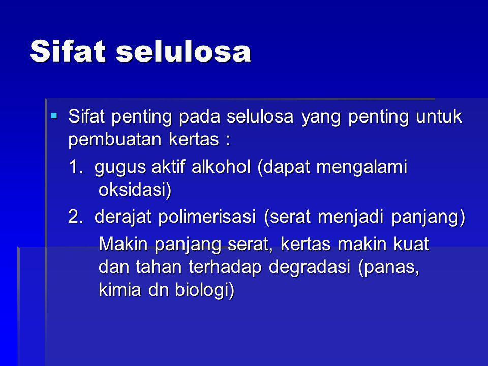 Sifat selulosa Sifat penting pada selulosa yang penting untuk pembuatan kertas : 1. gugus aktif alkohol (dapat mengalami oksidasi)