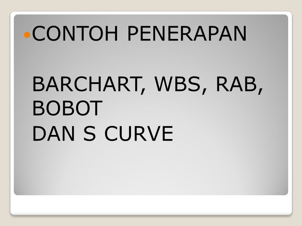 CONTOH PENERAPAN BARCHART, WBS, RAB, BOBOT DAN S CURVE