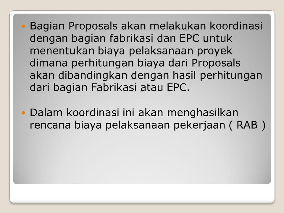 Bagian Proposals akan melakukan koordinasi dengan bagian fabrikasi dan EPC untuk menentukan biaya pelaksanaan proyek dimana perhitungan biaya dari Proposals akan dibandingkan dengan hasil perhitungan dari bagian Fabrikasi atau EPC.