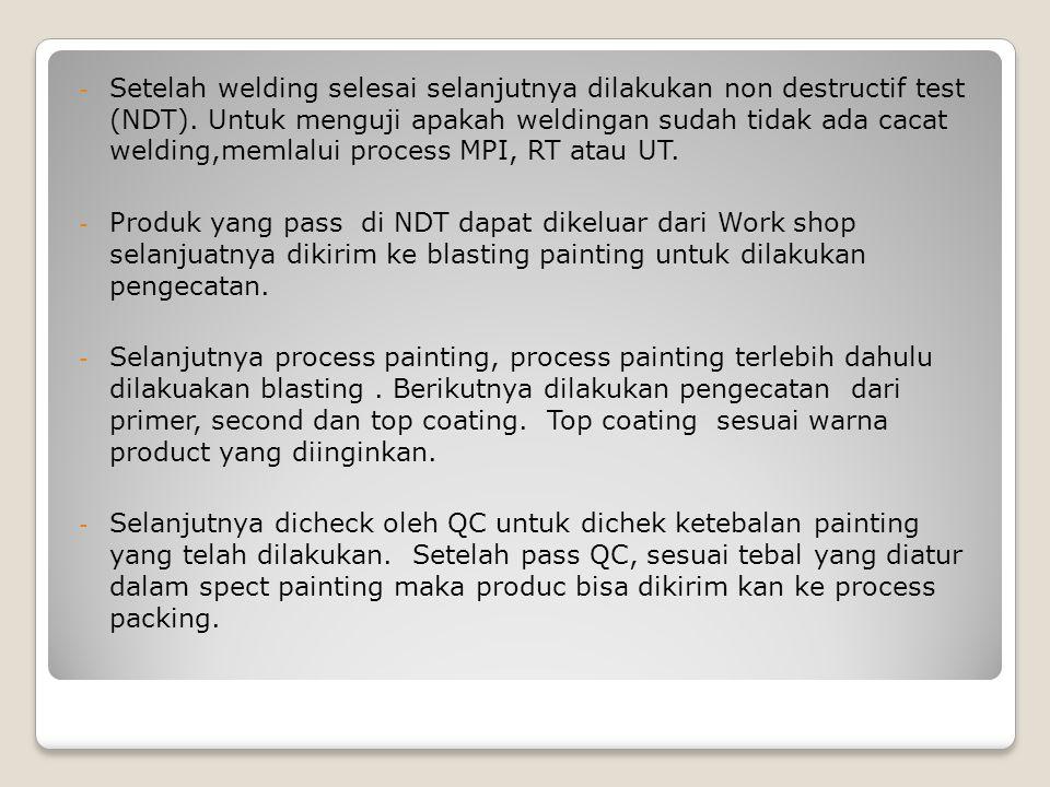 Setelah welding selesai selanjutnya dilakukan non destructif test (NDT). Untuk menguji apakah weldingan sudah tidak ada cacat welding,memlalui process MPI, RT atau UT.