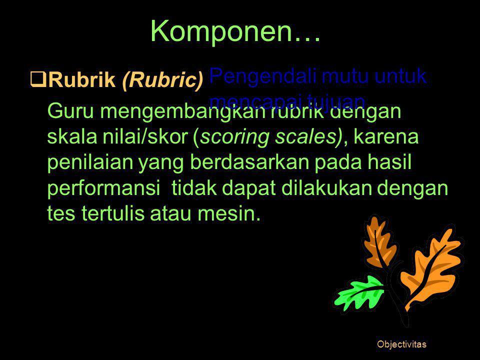 Komponen… Pengendali mutu untuk mencapai tujuan Rubrik (Rubric)