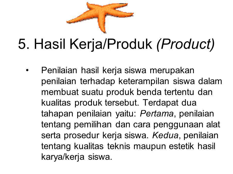 5. Hasil Kerja/Produk (Product)