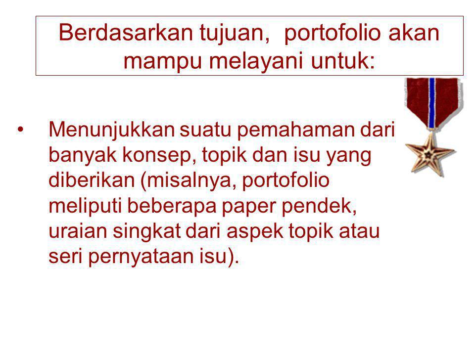 Berdasarkan tujuan, portofolio akan mampu melayani untuk: