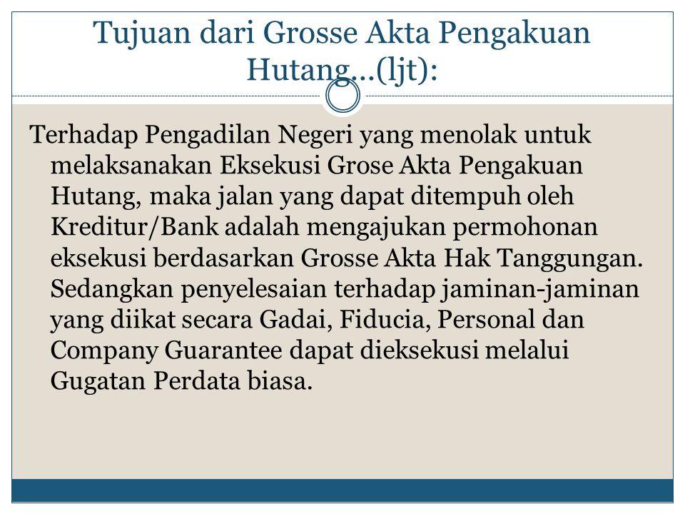 Tujuan dari Grosse Akta Pengakuan Hutang...(ljt):