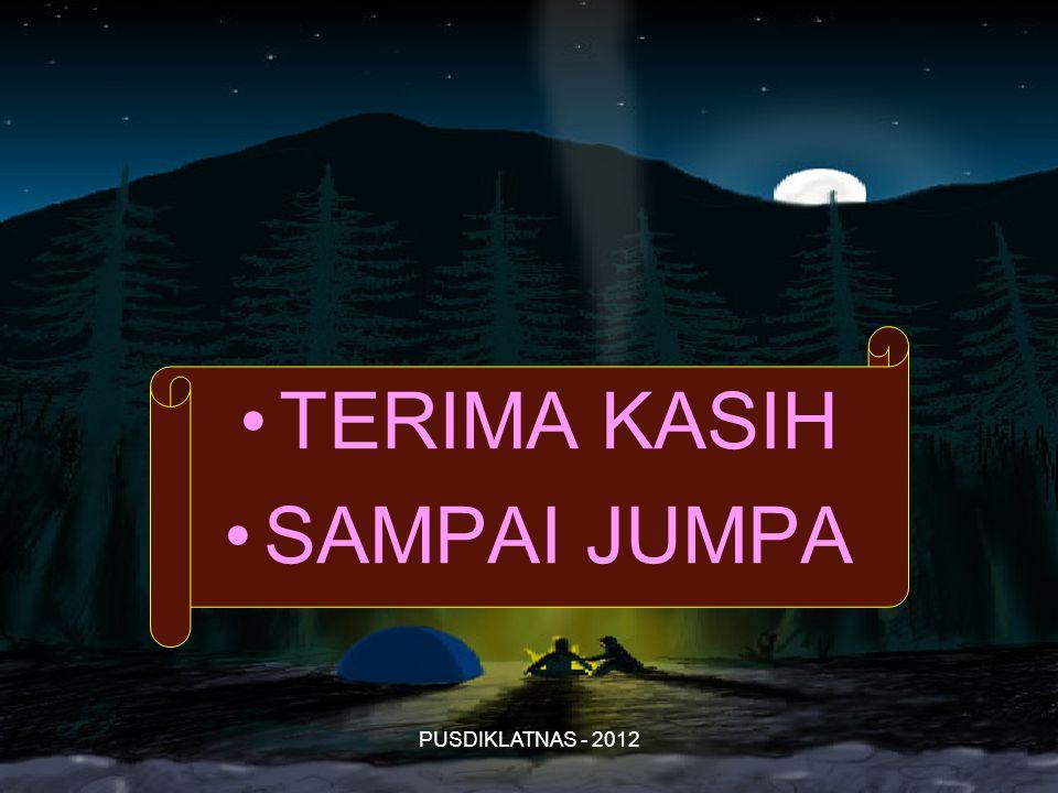 TERIMA KASIH SAMPAI JUMPA PUSDIKLATNAS - 2012