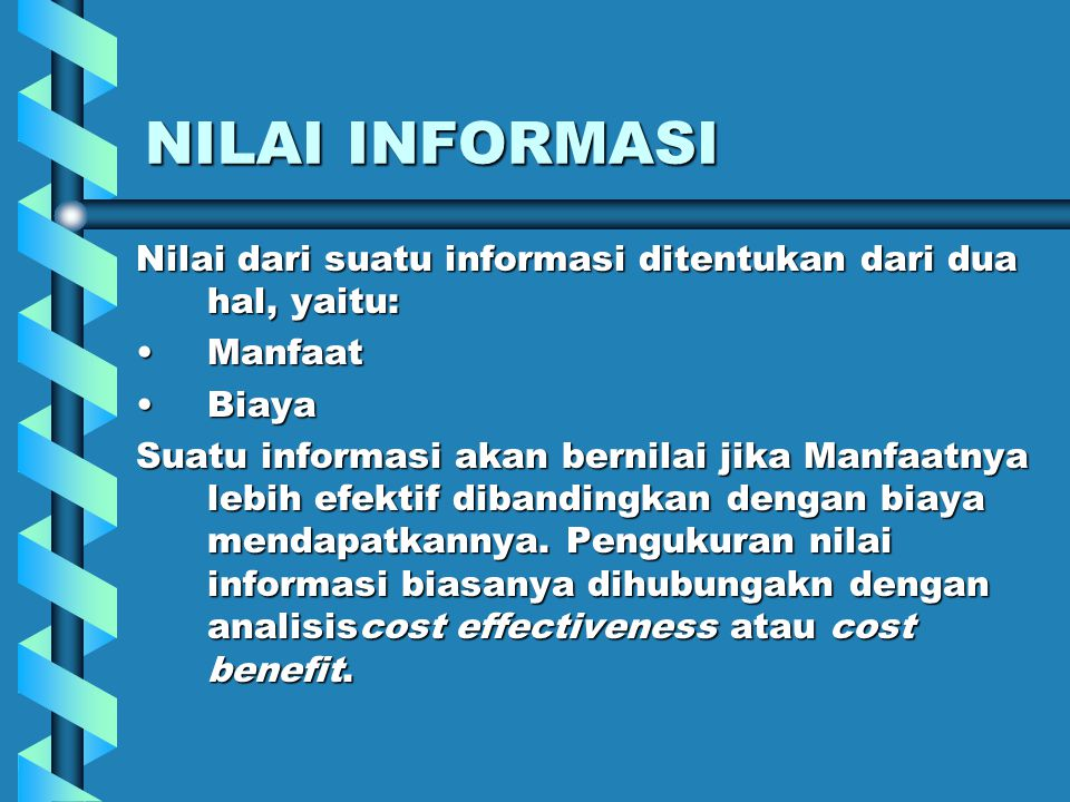 NILAI INFORMASI Nilai dari suatu informasi ditentukan dari dua hal, yaitu: Manfaat. Biaya.