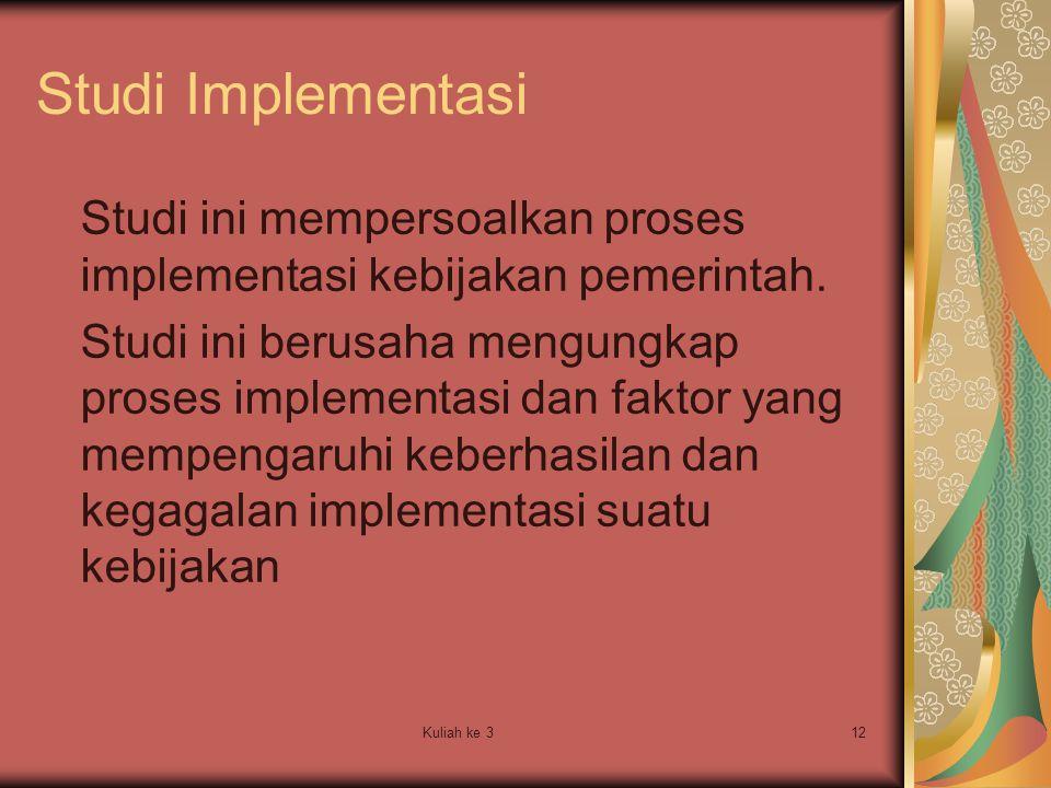 Studi Implementasi Studi ini mempersoalkan proses implementasi kebijakan pemerintah.