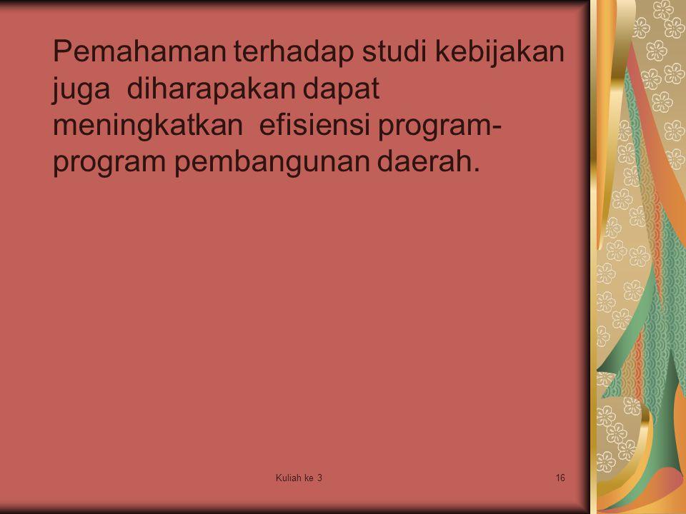 Pemahaman terhadap studi kebijakan juga diharapakan dapat meningkatkan efisiensi program-program pembangunan daerah.